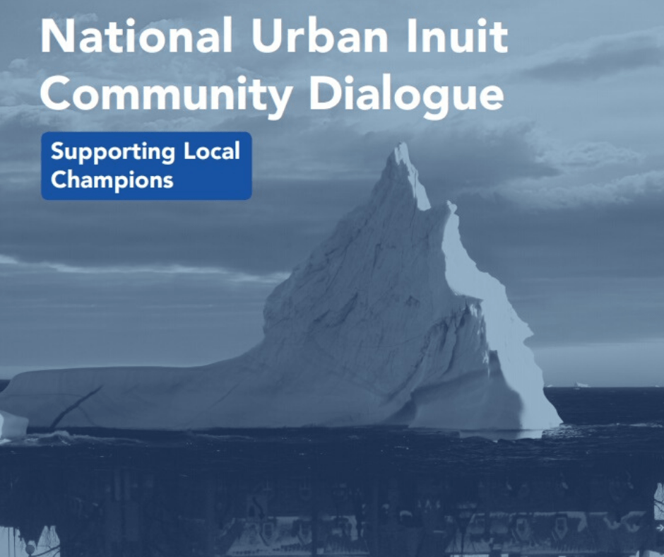 National Urban Inuit Community Dialogue - Supporting Local Champions